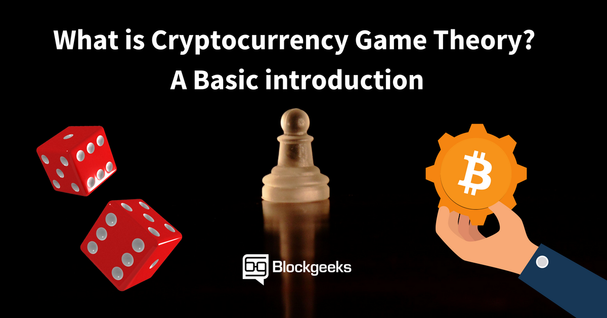 What Is Cryptocurrency Game Theory A Basic Introduction Blockgeeks