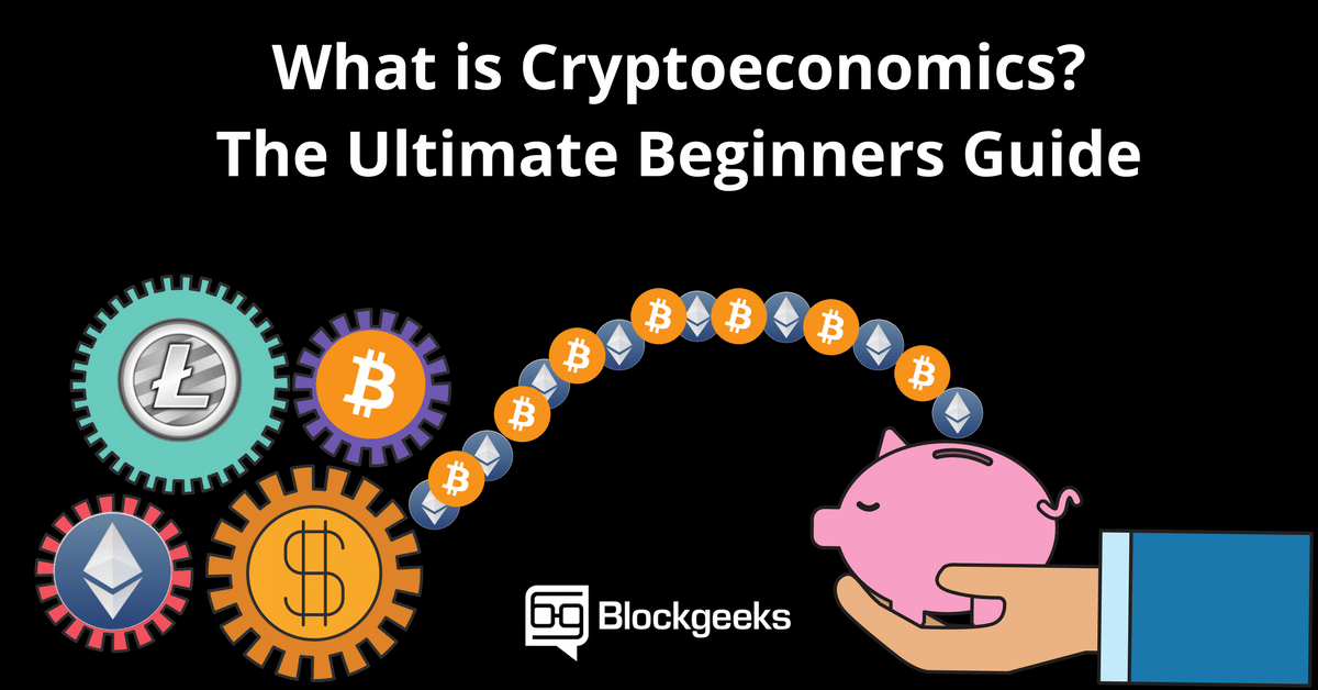 What is Cryptoeconomics? The Ultimate Beginners Guide