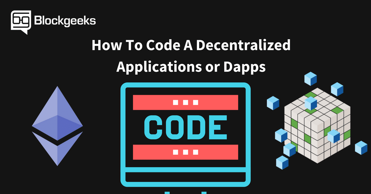 How To Code A Decentralized Applications or Dapps