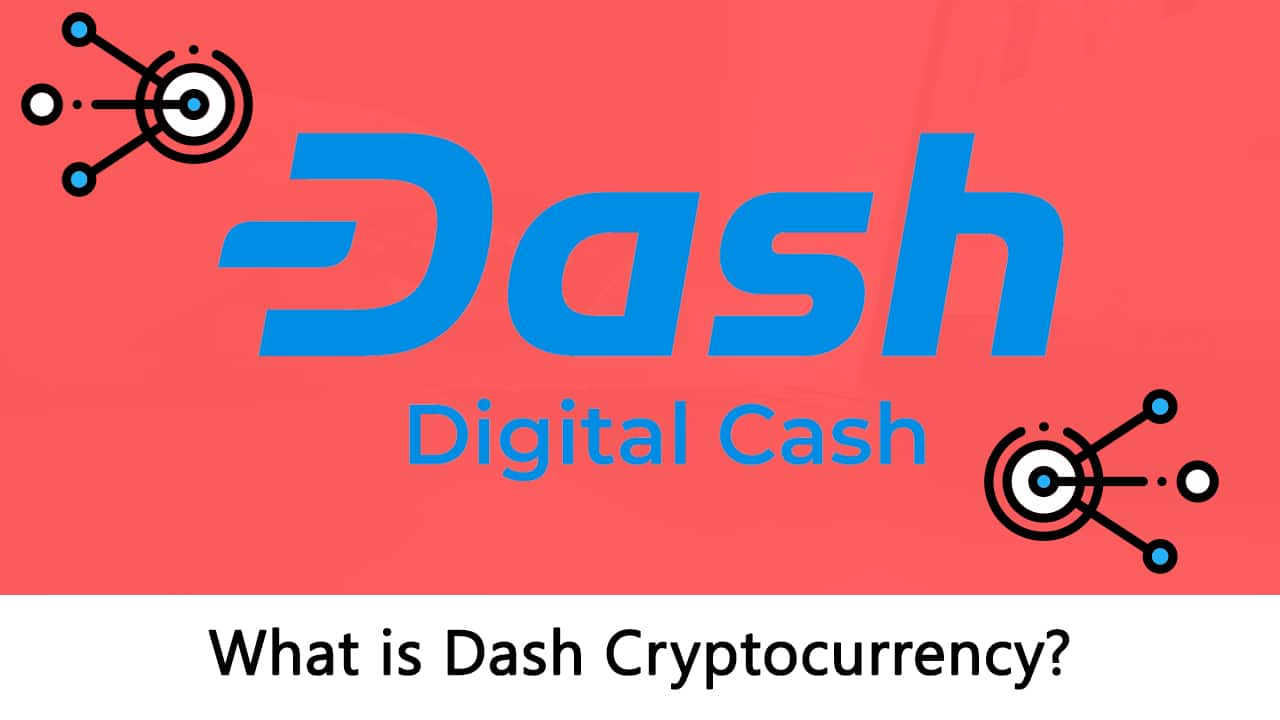 What is Dash Cryptocurrency? The Most Comprehensive Guide Ever!