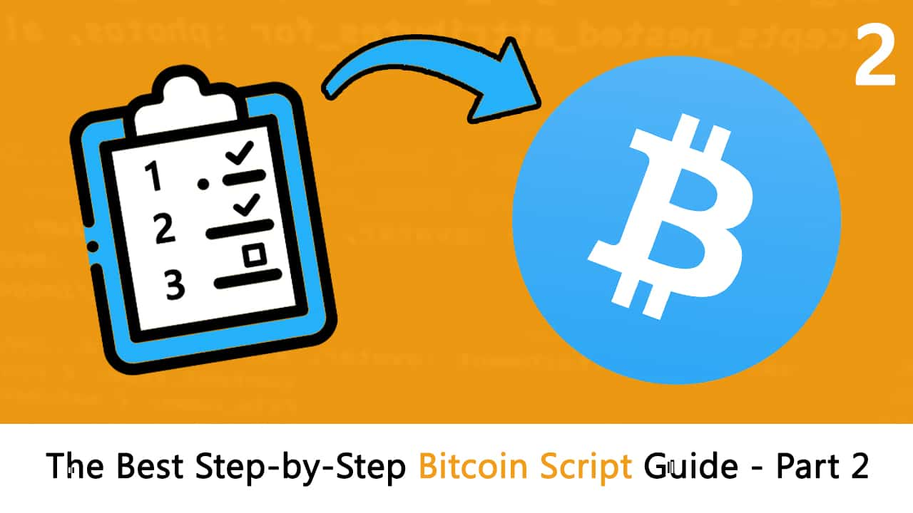 The Best Step-by-Step Bitcoin Script Guide Part 2