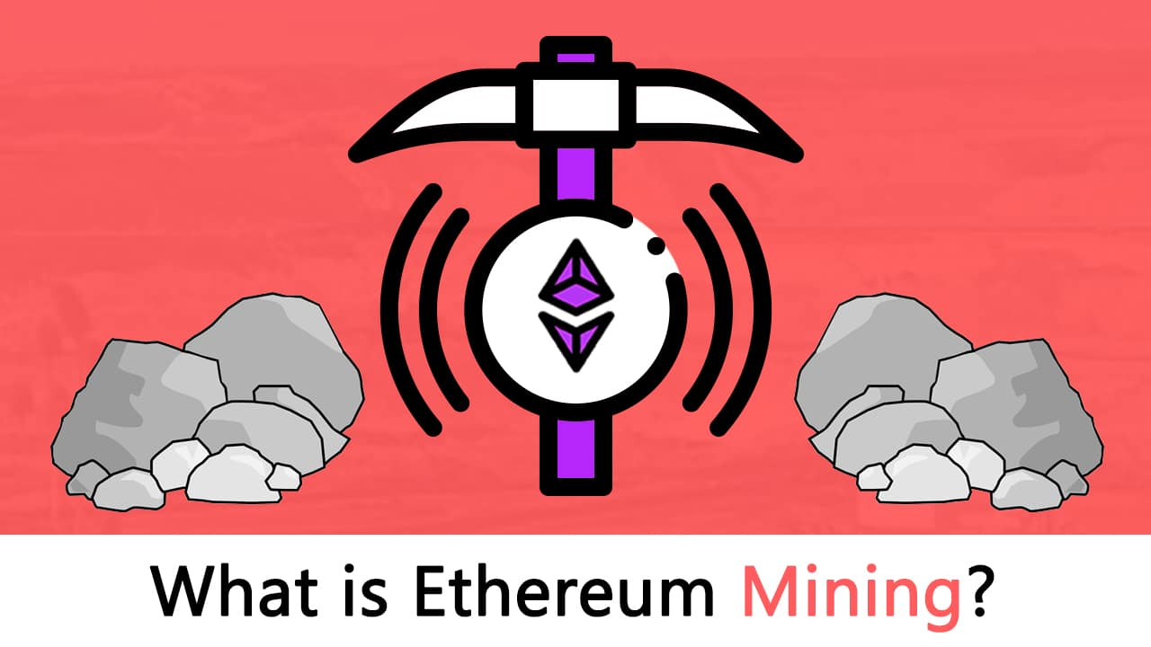 What is Ethereum Mining? [The Most Comprehensive Step-by