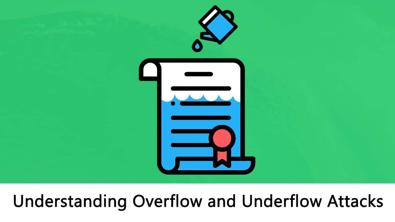 Understanding Overflow and Underflow Attacks on Smart Contracts