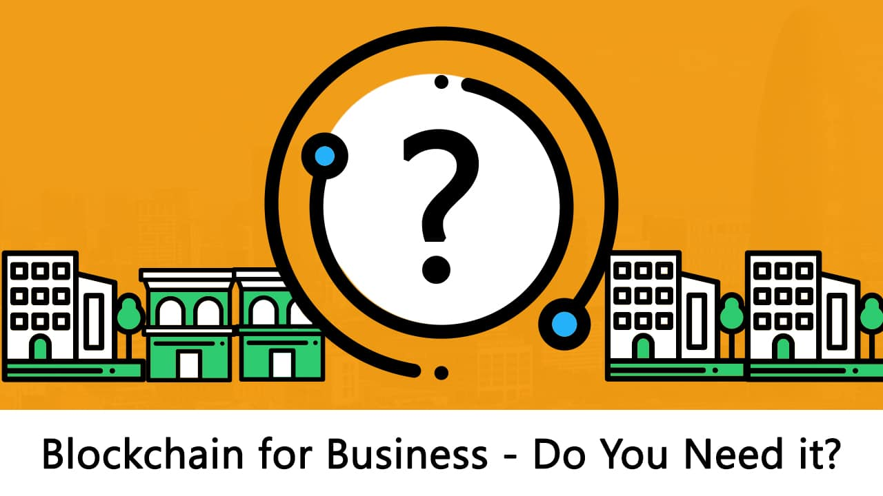Blockchain for Business – Does Your Company Need It?