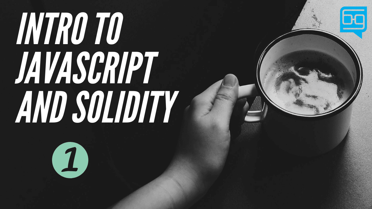 Introduction to Javascript and Solidity (Blockgeeks)