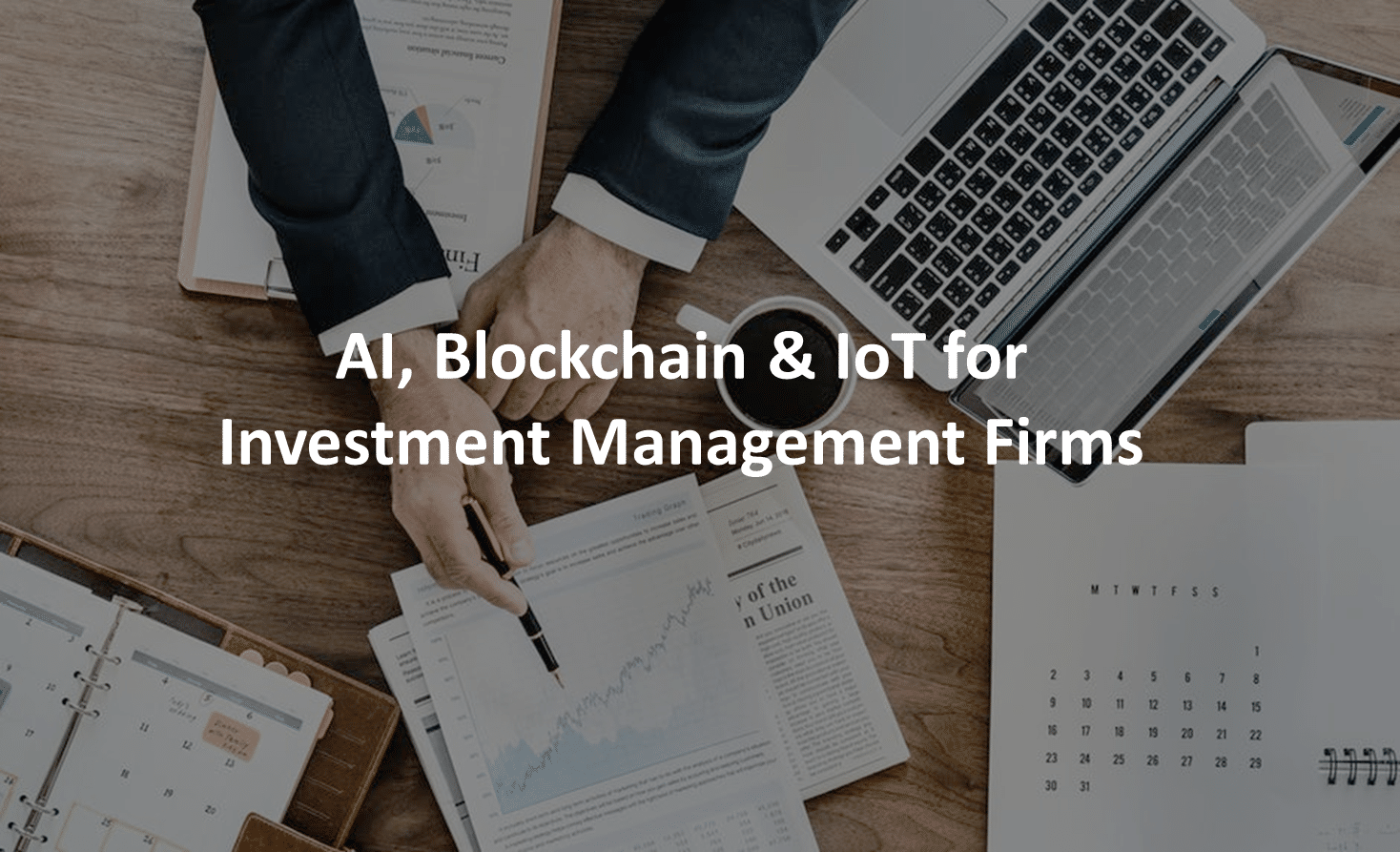 Adoption of AI, Blockchain & IoT Will Soon Become a Necessity for the Investment Management Firms