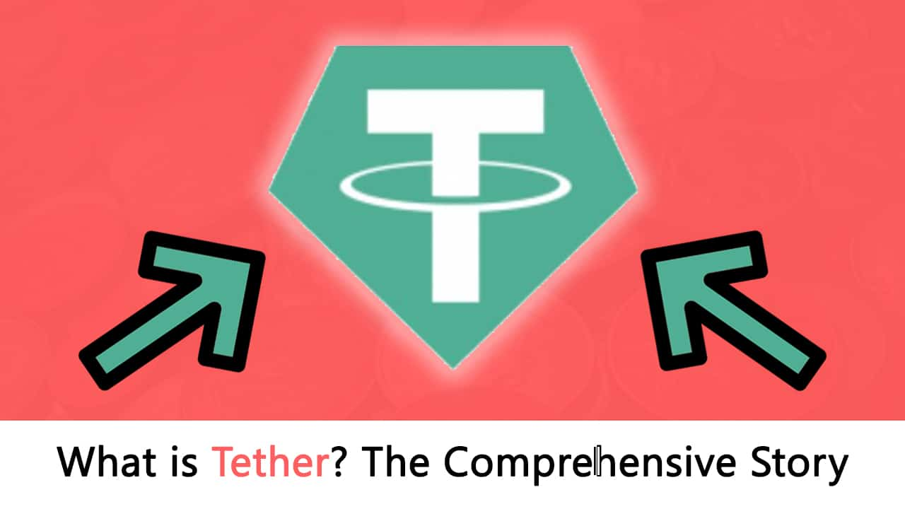 What is Tether? Most Comprehensive Real Story - Blockgeeks