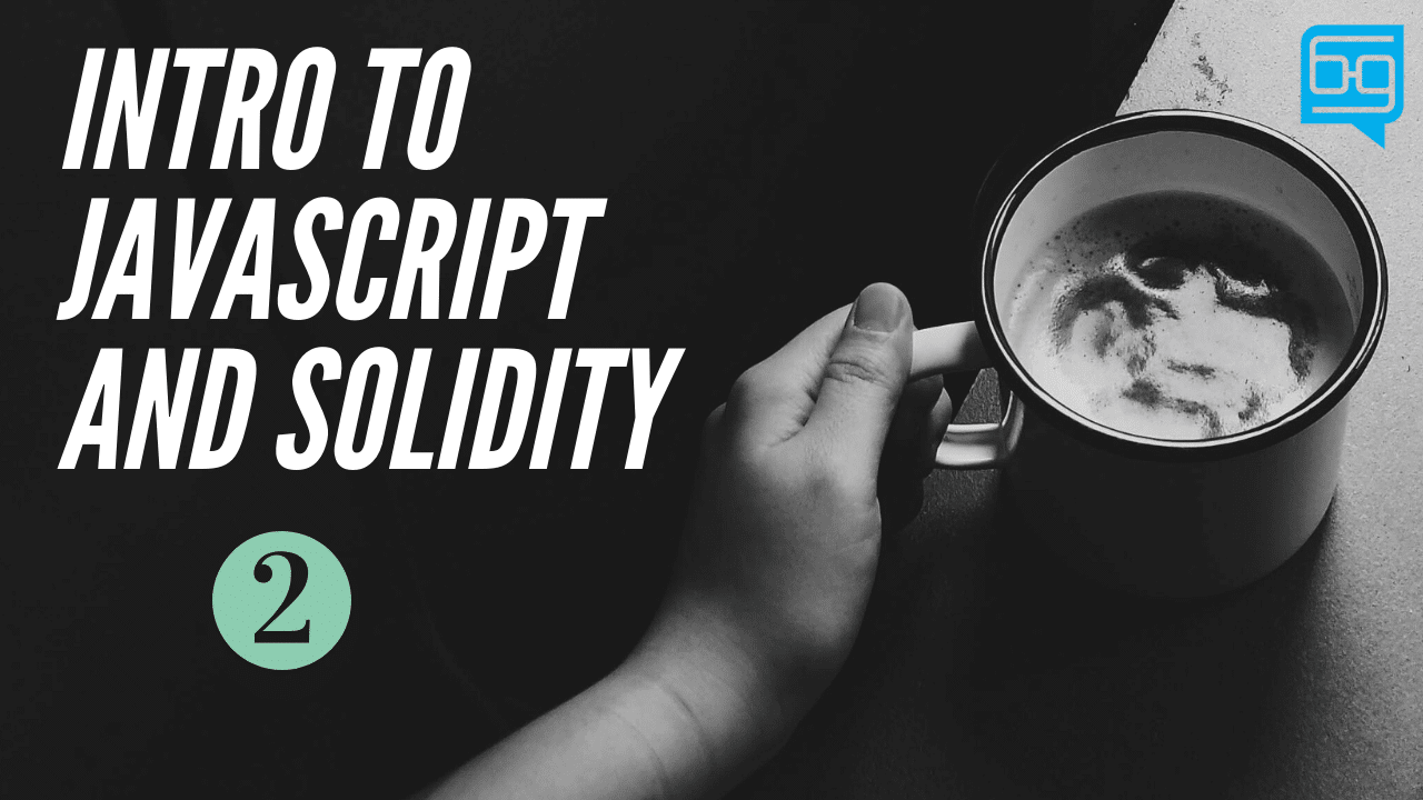 Introduction to Javascript and Solidity-Part 2: Solidity