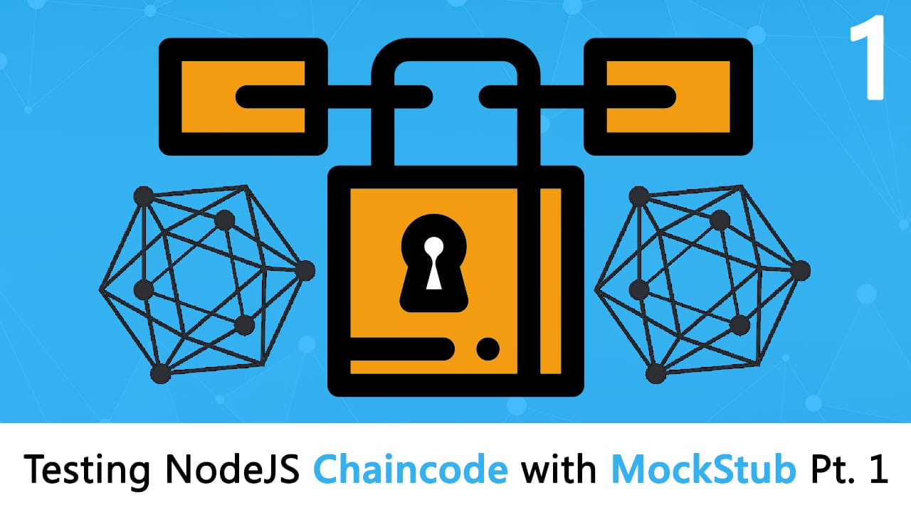 Hyperledger Fabric Tutorial: How to test your NodeJS chaincode using Mockstub- Part 1
