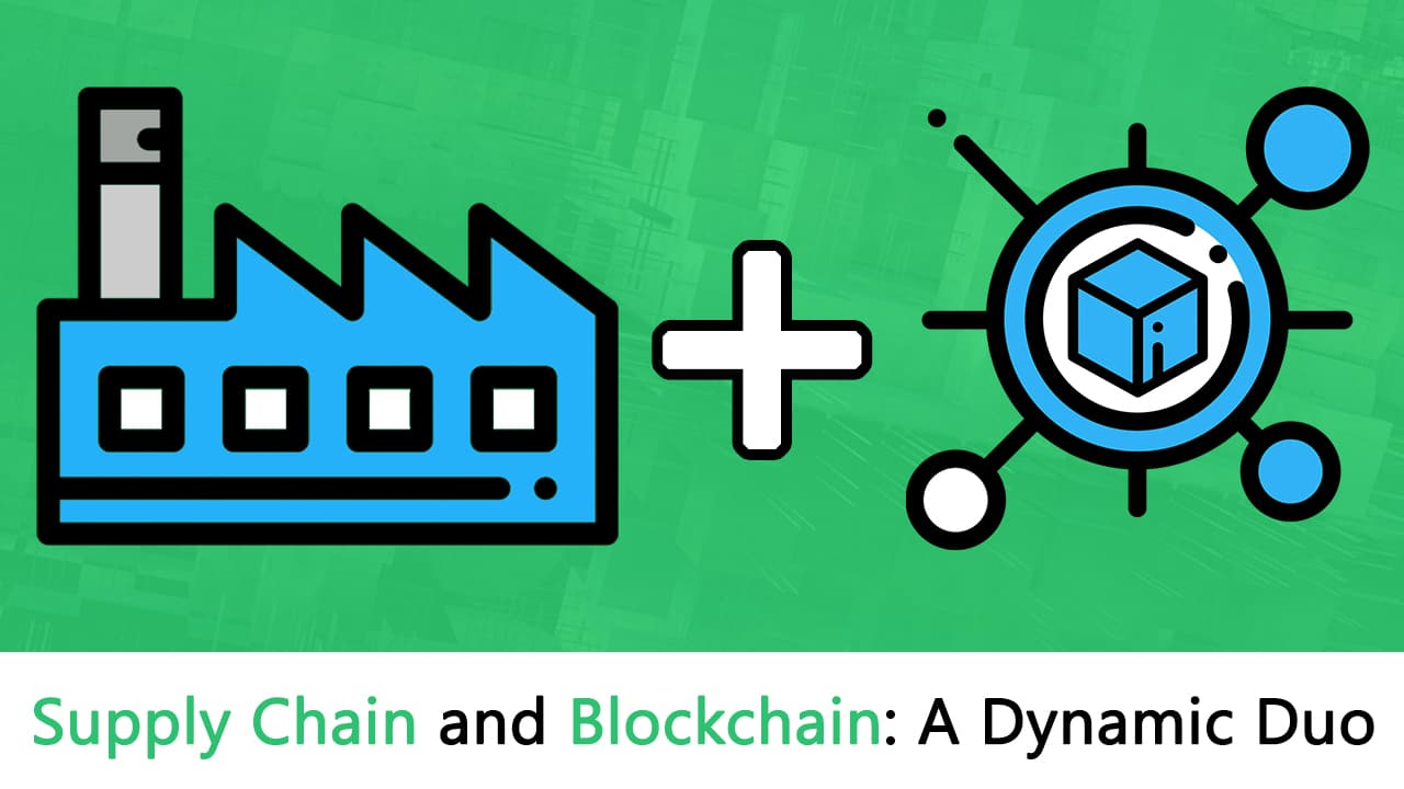 Supply Chain and Blockchain: A Dynamic Duo Blockchain and supply chain