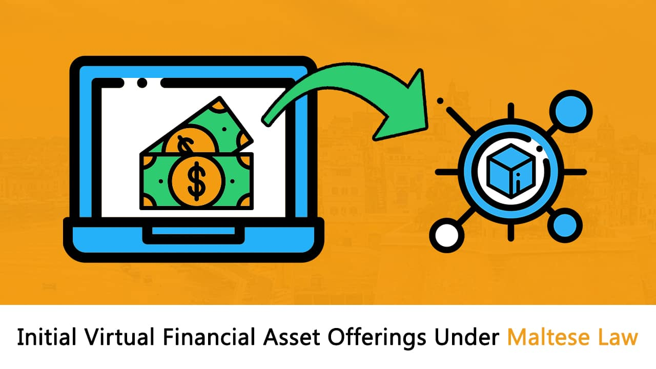 Initial Virtual Finance Asset Offerings and Listing Process under Maltese laws