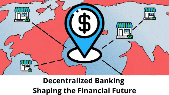 Decentralized Banking Shaping the Financial System of the Future