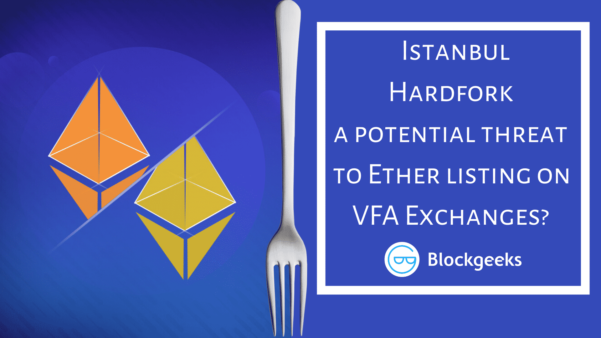 Is the Istanbul Hardfork a potential threat to Ether listing on VFA Exchanges?