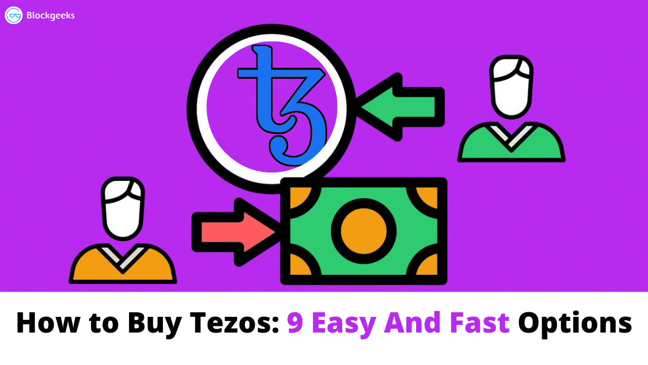 How to Buy Tezos: 9 Easy And Fast Options