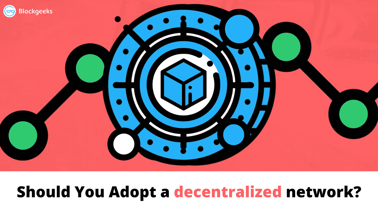 Should You Adopt a decentralized network?