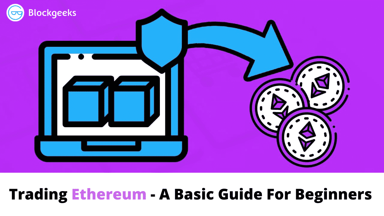 Trading Ethereum - A Basic Guide For Beginners