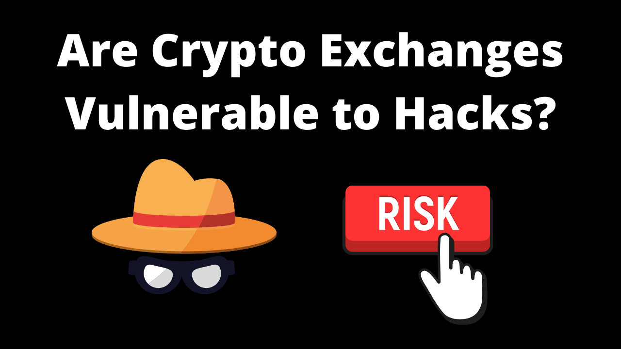 Are Crypto Exchanges Vulnerable to Hacks?
