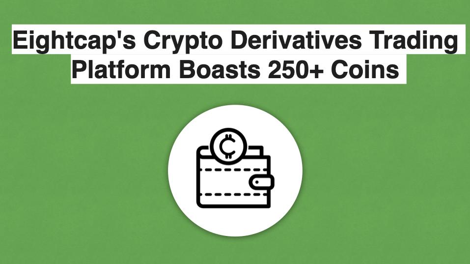 Eightcap's Crypto Derivatives Trading Platform Boasts 250+ Coins